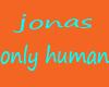 jonas only human