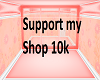 Support MY Shop 10K