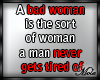*M* A bad woman is...